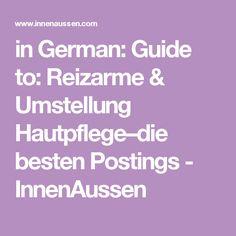 in German: Guide to: Reizarme & Umstellung Hautpflege–die besten Postings - InnenAussen