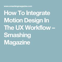 How To Integrate Motion Design In The UX Workflow – Smashing Magazine