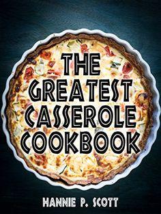 The Greatest Casserole Cookbook (Casserole Recipes): Easy Casserole Recipes and Casserole Dishes by Hannie P. Scott http://www.amazon.com/dp/B00UTM3L00/ref=cm_sw_r_pi_dp_FPVbwb0D2Y3KT