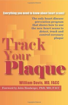 Track Your Plaque The only heart disease prevention program that shows how to use the new heart scans to detect...