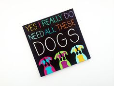 canvas quotes, dog quotes - yes I really do need ALL THESE DOGS - dog sayings, dog decor