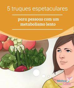 5 #truques espetaculares para pessoas com um metabolismo lento Muitas pessoas que não cuidam da dieta e levam uma vida muito #sedentária justificam sua impossibilidade de #emagrecer com seu #metabolismo #lento.