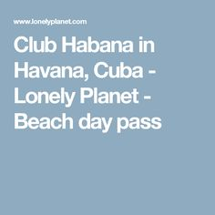 Club Habana in Havana, Cuba - Lonely Planet - Beach day pass