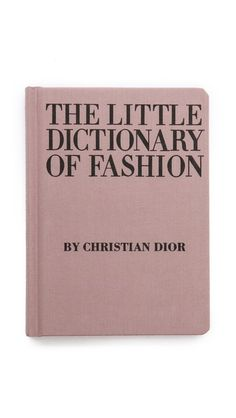 best read since I bought it for myself in 8th grade -  Books with Style The Little Dictionary Of Fashion