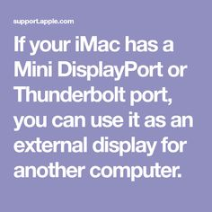If your iMac has a Mini DisplayPort or Thunderbolt port, you can use it as an external display for another computer.