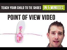 Teach Your Child To Tie Shoes In 5 Minutes Part 2  AWESOME!!!! Better than bunny ears or wrap around methods. And cooler.