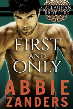 First and Only: Callaghan Brothers, Book 2 - Kindle edition by Abbie Zanders. Literature & Fiction Kindle eBooks @ Amazon.com.