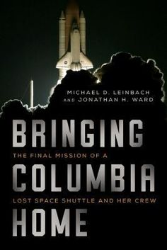 Bringing Columbia Home: The Untold Story of a Lost Shuttle and Her Crew by Michael Leinbach.
