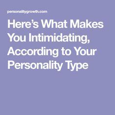 Here's What Makes You Intimidating, According to Your Personality Type