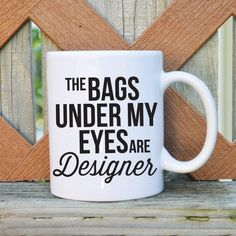 The bags under my eyes are Designer Coffee Mug - Funny coffee mug - 11 or 15 oz. Coffee Mug - Tickled Teal