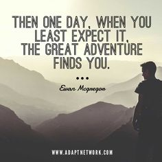 Ewan Mcgregor quotes. Inspiration. Travel. Adventure. Mountains