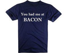You Had Me At Bacon Custom Word Tshirts OEM Fashion by ZhengTshirt, $18.99