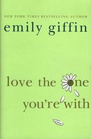 Currently reading  Love the One You're With by Emily Giffin  I actually am liking it very much so right now