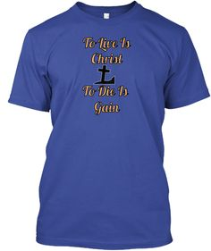 Discover To Live Is Christ T-Shirt from Rabah ministry store, a custom product made just for you by Teespring. - To live is Christ< To die is gain symbolizes. Christ, Just For You, Faith, Display, Tees, Mens Tops, T Shirt, Floor Space, Supreme T Shirt