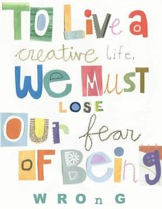 To live a creative life, we must lose our fear of being wrong. - Joseph Chilton Pearce #Creativityquote If you have writing dreams, visit: www.TheBusyQuill.com