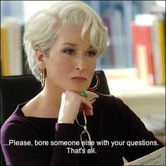 """Please bore someone else with your questions."" ~ Miranda Priestly #TheDevilWearsPrada #MirandaPriestly"