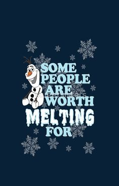 Olaf ~ Some people are worth melting for