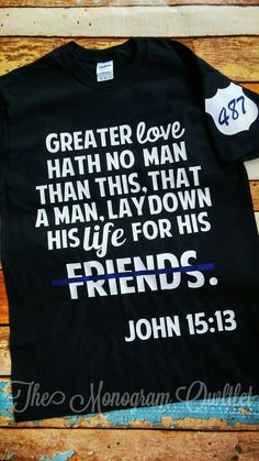 Police support T-shirt with bible verse by TheMonogramOwltlet on Etsy https://www.etsy.com/listing/266052828/police-support-t-shirt-with-bible-verse
