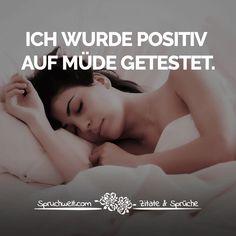 Ich wurde positiv auf müde getestet. - Witzige & Lustige Sprüche #funny #zitate #sprüche #spruchbilder #deutsch