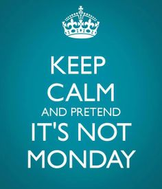 Keep calm and pretend it's not monday! Always Believe, Believe In You, Bookmark This Page, Work Week, Illustrations Posters, Keep Calm, How To Get, Humor, Words