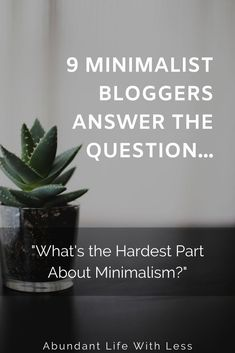 "9 Minimalist Bloggers Answer the Question, ""What's The Hardest Part About Minimalism?"" How to become a minimalist 