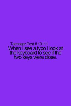 yeah!!! i thought i only did that teenager post