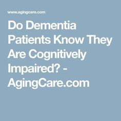 Do #dementia patients know that they're cognitively impaired?  #caregivers #caregiving