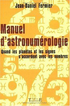 MANUEL D'ASTRONUMÉROLOGIE de JEAN-DANIEL FERMIER http://www.amazon.ca/dp/2841972569/ref=cm_sw_r_pi_dp_ZSs6ub0TKD4CE