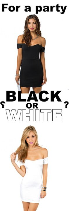 in two weeks I have the birthday of my best friend .. Great doubt the dress I take it black or white? Thank you so much <3