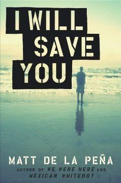 2012 Nominee - I Will Save You, by Matt de la Pena