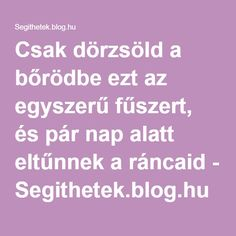 Csak dörzsöld a bőrödbe ezt az egyszerű fűszert, és pár nap alatt eltűnnek a ráncaid - Segithetek.blog.hu Nap, Health Fitness, Science, Blog, Beauty, Beleza, Blogging, Cosmetology, Health And Fitness