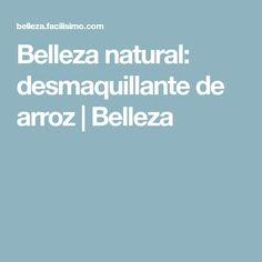 Belleza natural: desmaquillante de arroz | Belleza