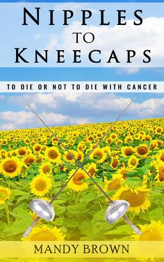 """Reviewer says """"I don't think I have ever felt so connected to a book before, a book that clasped my heart strings and wouldn't let go"""" Nipples to Kneecaps - to die or not to die with cancer"""