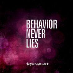 Behavior never lies.