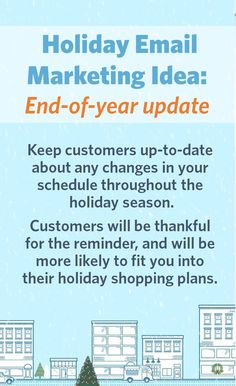 #Holiday #Email Marketing Idea: Give your customers an update on hours and events at your business so they'll fit you into their plans.