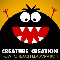 Creature Creation: 4 Fabulous Strategies for Teaching Elaboration