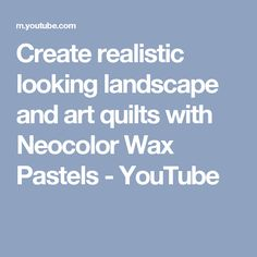 Create realistic looking landscape and art quilts with Neocolor Wax Pastels - YouTube