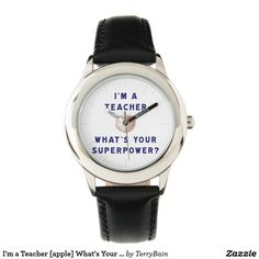 I'm a Teacher [apple] What's Your Superpower? Wristwatch