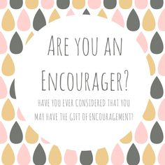 Are you an Encourager? Maybe you have the Gift of Encouragement (Exhortation)? At the heart of encouragement you are seeing people through God's eyes and 'calling out the gold' in them. We all have gold buried deep within us, the qualities and identity God has placed within us that gets buried deep beneath the dirt and mess of everyday life. We all need people to call out the gold within us and speak truth over us.