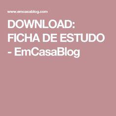 DOWNLOAD: FICHA DE ESTUDO - EmCasaBlog