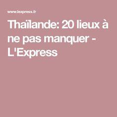 Thaïlande: 20 lieux à ne pas manquer - L'Express