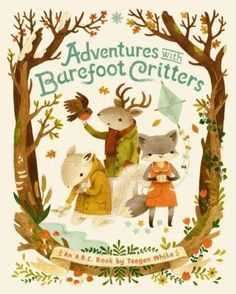 Adventures With Barefoot Critters  (Book) : White, Teagan : Join an adorable cast of animal characters as they explore the alphabet through the seasons. From gathering honey in spring to building cozy campfires in fall, the friends make the most of each season, both enjoying the great outdoors and staying snug inside. Learning the alphabet is fun when adventuring with these critters, and children and adults alike will delight in Teagan White's sweet, nostalgic illustrations.