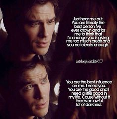 Ian Somerhalder as Damon Salvatore on TVD. Probably some of the sweetest lines to come out of his mouth.