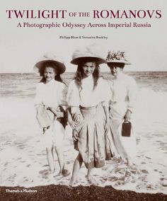 Twilight of the Romanovs: A Photographic Odyssey Across Imperial Russia by Philipp Blom