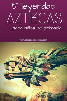 5 Leyendas aztecas para niños de Primaria - Padres en la Escuela