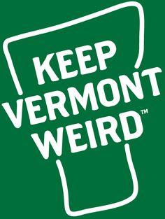 Keep Vermont Weird - Support Local Business. http://keepvermontweird.com/