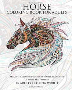 Horse Coloring Book For Adults: An Adult Coloring Book of 40 Horses in a Variety of Styles and Patterns (Animal Coloring Books for Adults) (Volume 6) by Adult Coloring World http://www.amazon.com/dp/1519798822/ref=cm_sw_r_pi_dp_QteKwb1RBQZK9
