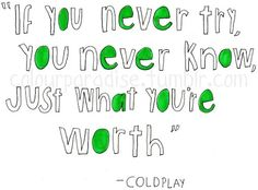"""""""If you never try, you never know, just what you're worth."""" ~@coldplay #quote"""