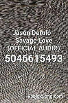 Jason Derulo Savage Love Official Audio Roblox Id Roblox Music Codes Savage Love Juju On That Beat Roblox