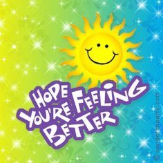 Hope you're feeling better!